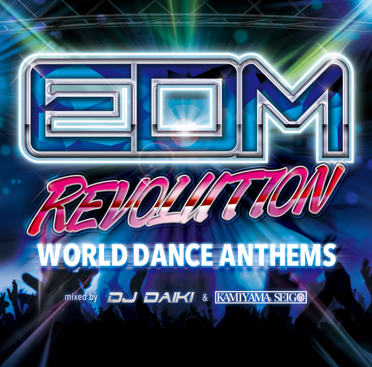 EDM REVOLUTION -WORLD OF DANCE- mixed by DJ DAIKI & KAMIYAMA SEIGO